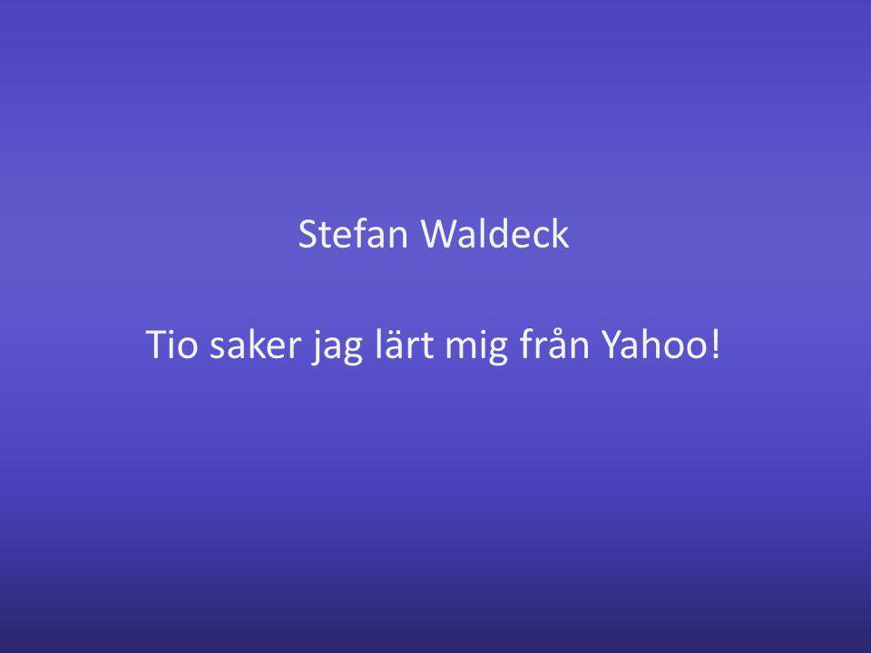 Stefan Waldeck Tio saker jag lärt mig från Yahoo!