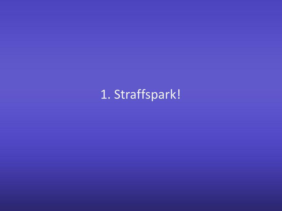 1. Straffspark!