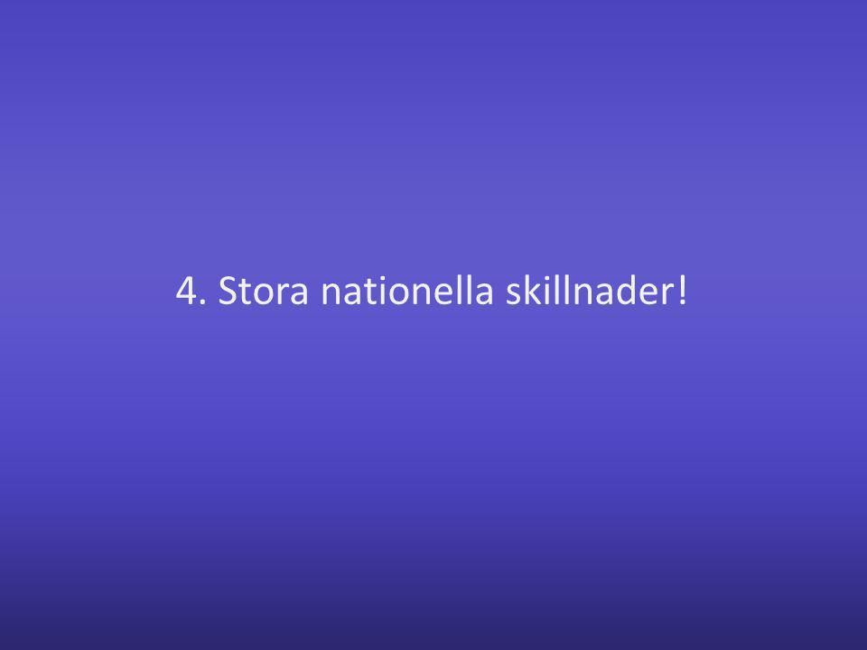 4. Stora nationella skillnader!