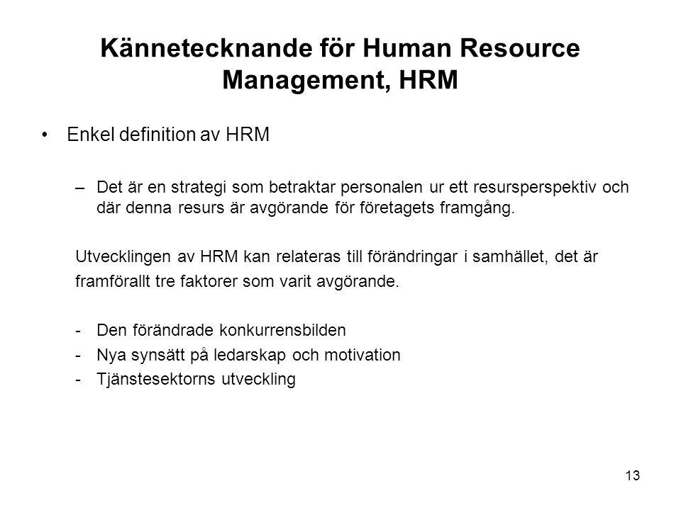 Kännetecknande för Human Resource Management, HRM Enkel definition av HRM –Det är en strategi som betraktar personalen ur ett resursperspektiv och där