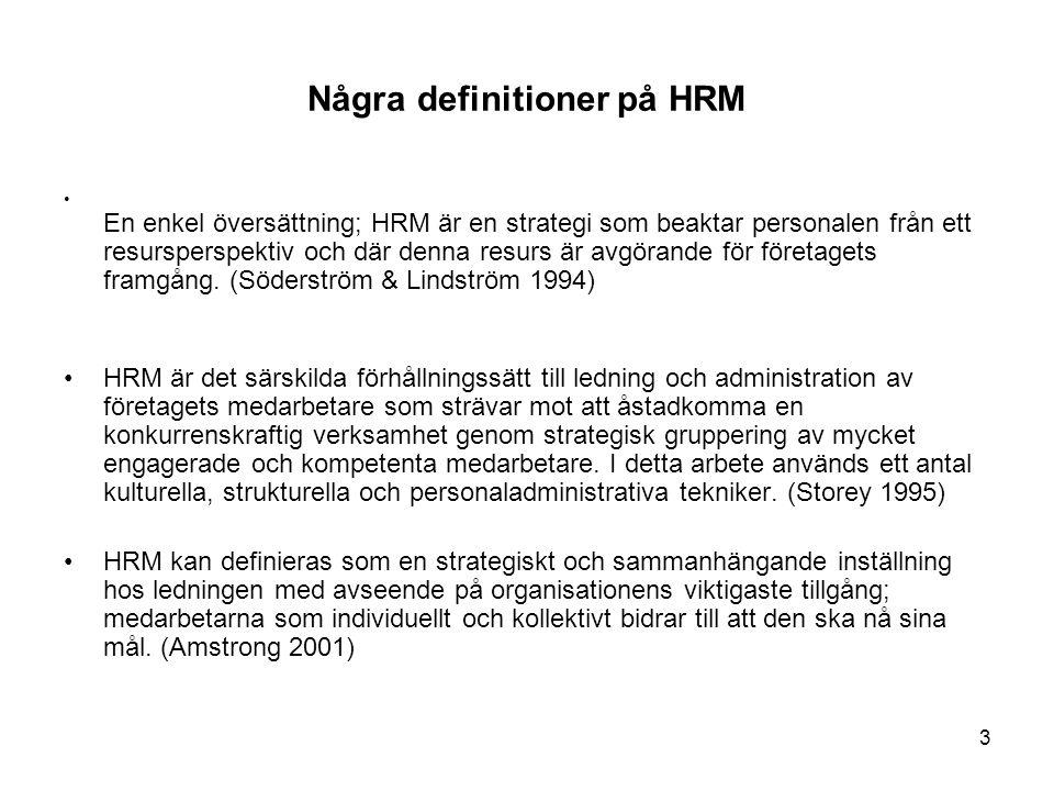 Några definitioner på HRM En enkel översättning; HRM är en strategi som beaktar personalen från ett resursperspektiv och där denna resurs är avgörande