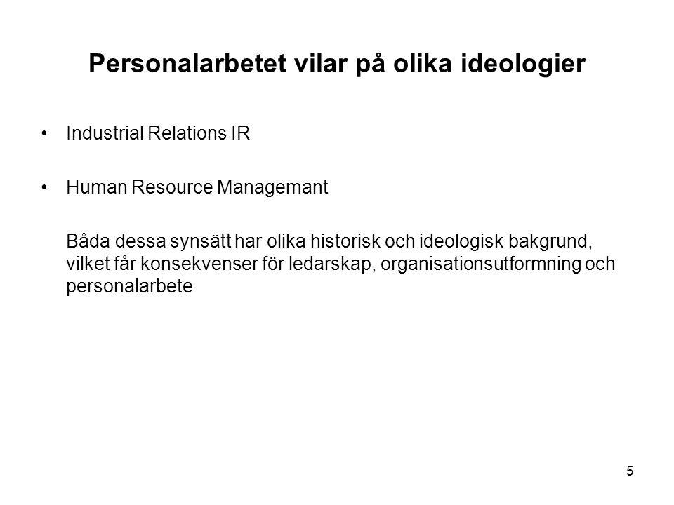 Personalarbetet vilar på olika ideologier Industrial Relations IR Human Resource Managemant Båda dessa synsätt har olika historisk och ideologisk bakg