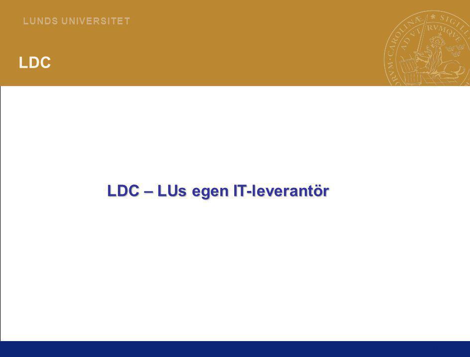 10 L U N D S U N I V E R S I T E T LDC LDC – LUs egen IT-leverantör