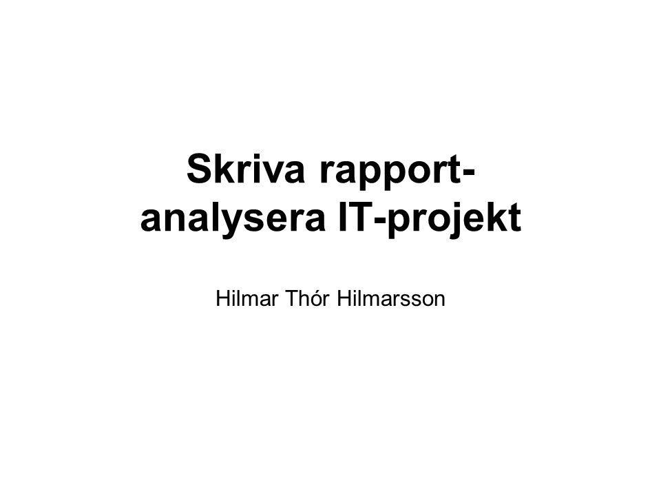 Skriva rapport- analysera IT-projekt Hilmar Thór Hilmarsson