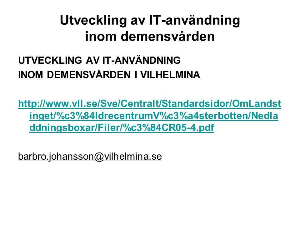 Utveckling av IT-användning inom demensvården UTVECKLING AV IT-ANVÄNDNING INOM DEMENSVÅRDEN I VILHELMINA http://www.vll.se/Sve/Centralt/Standardsidor/