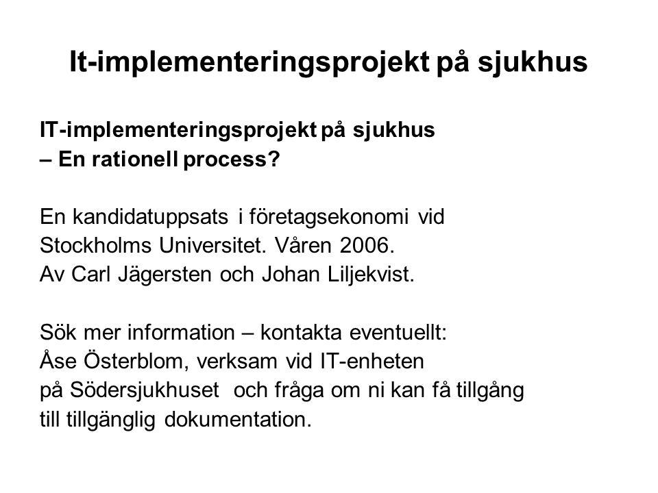 It-implementeringsprojekt på sjukhus IT-implementeringsprojekt på sjukhus – En rationell process? En kandidatuppsats i företagsekonomi vid Stockholms