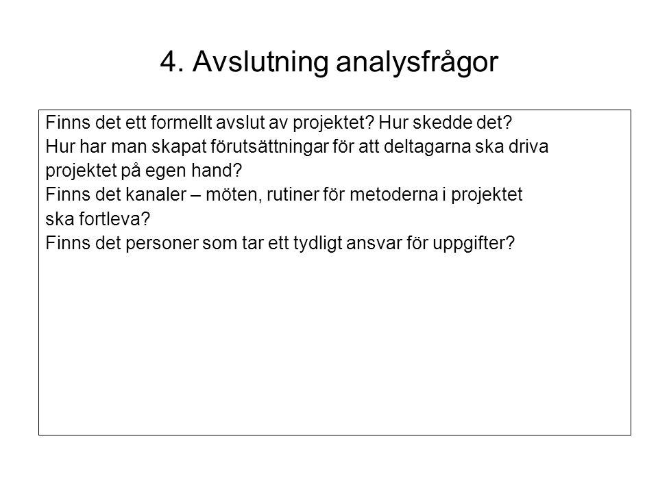 4. Avslutning analysfrågor Finns det ett formellt avslut av projektet? Hur skedde det? Hur har man skapat förutsättningar för att deltagarna ska driva