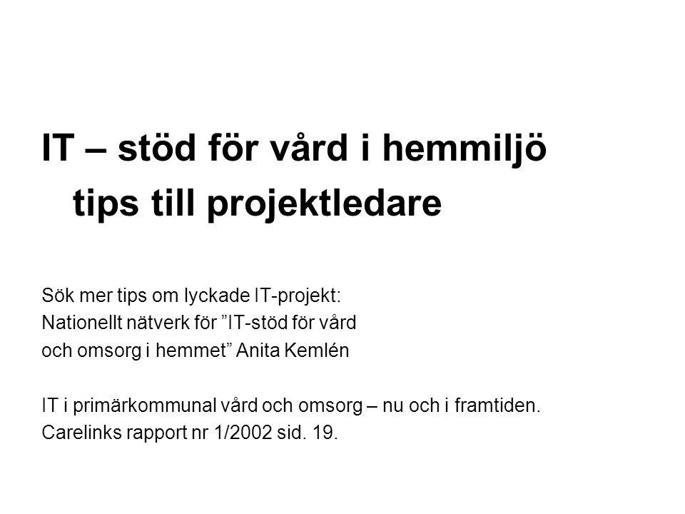 """IT – stöd för vård i hemmiljö tips till projektledare Sök mer tips om lyckade IT-projekt: Nationellt nätverk för """"IT-stöd för vård och omsorg i hemmet"""