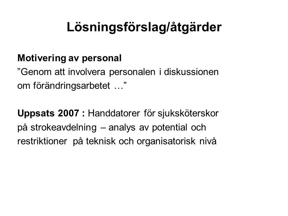 """Lösningsförslag/åtgärder Motivering av personal """"Genom att involvera personalen i diskussionen om förändringsarbetet …"""" Uppsats 2007 : Handdatorer för"""