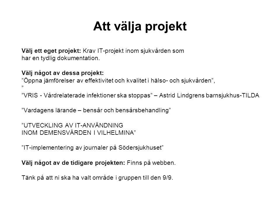 """Att välja projekt Välj ett eget projekt: Krav IT-projekt inom sjukvården som har en tydlig dokumentation. Välj något av dessa projekt: """"Öppna jämförel"""