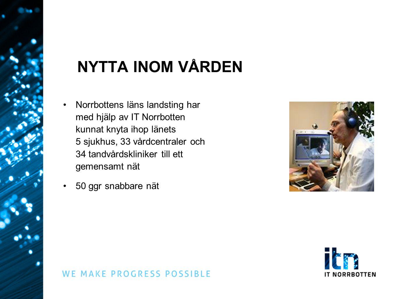 NYTTA INOM VÅRDEN Norrbottens läns landsting har med hjälp av IT Norrbotten kunnat knyta ihop länets 5 sjukhus, 33 vårdcentraler och 34 tandvårdskliniker till ett gemensamt nät 50 ggr snabbare nät