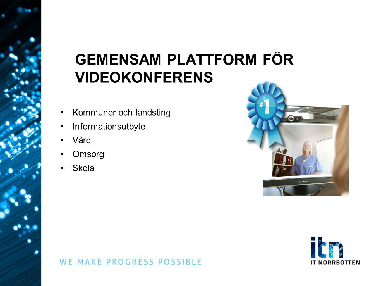 Kommuner och landsting Informationsutbyte Vård Omsorg Skola GEMENSAM PLATTFORM FÖR VIDEOKONFERENS