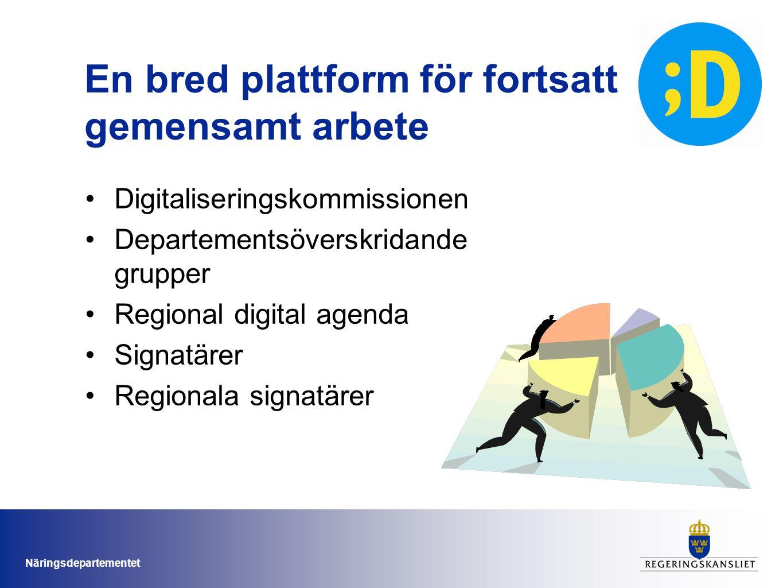 Näringsdepartementet En bred plattform för fortsatt gemensamt arbete Digitaliseringskommissionen Departementsöverskridande grupper Regional digital agenda Signatärer Regionala signatärer