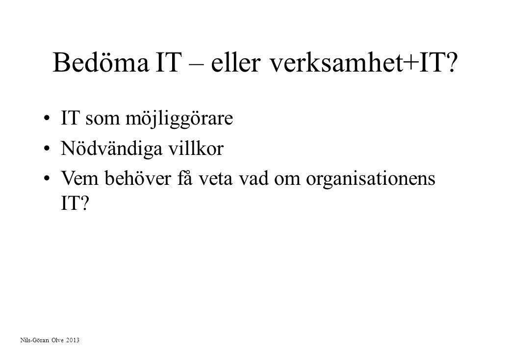 Nils-Göran Olve 2013 Bedöma IT – eller verksamhet+IT? IT som möjliggörare Nödvändiga villkor Vem behöver få veta vad om organisationens IT?