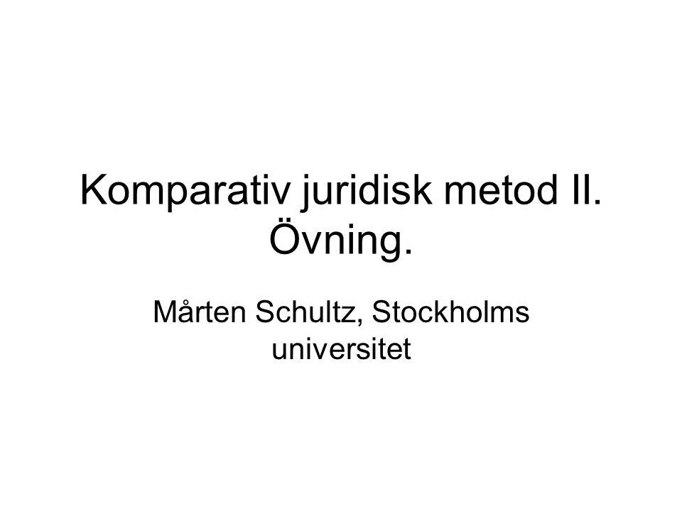 Komparativ juridisk metod II. Övning. Mårten Schultz, Stockholms universitet