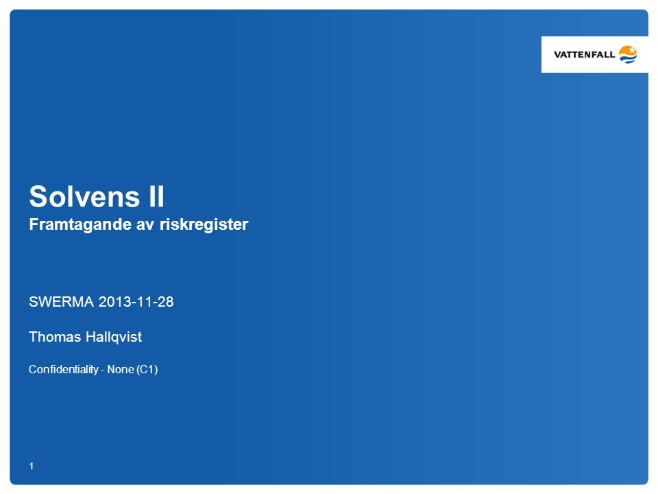 Solvens II Framtagande av riskregister SWERMA 2013-11-28 Thomas Hallqvist Confidentiality - None (C1) 1