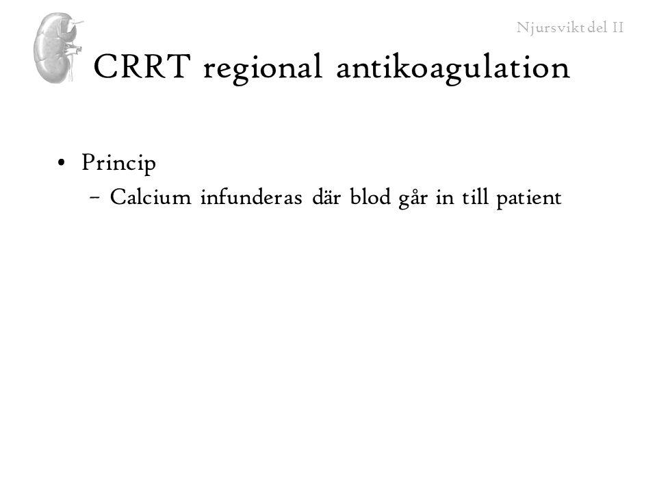 Njursvikt del II CRRT regional antikoagulation Princip –Calcium infunderas där blod går in till patient
