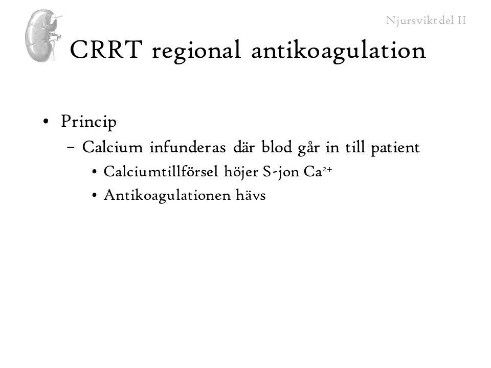 Njursvikt del II CRRT regional antikoagulation Princip –Calcium infunderas där blod går in till patient Calciumtillförsel höjer S-jon Ca 2+ Antikoagul