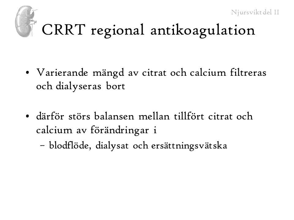 Njursvikt del II CRRT regional antikoagulation Varierande mängd av citrat och calcium filtreras och dialyseras bort därför störs balansen mellan tillf