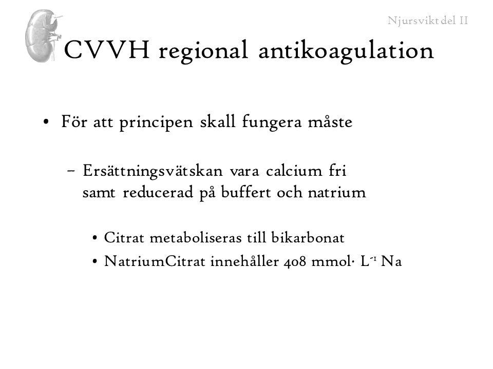 Njursvikt del II CVVH regional antikoagulation För att principen skall fungera måste –Ersättningsvätskan vara calcium fri samt reducerad på buffert oc