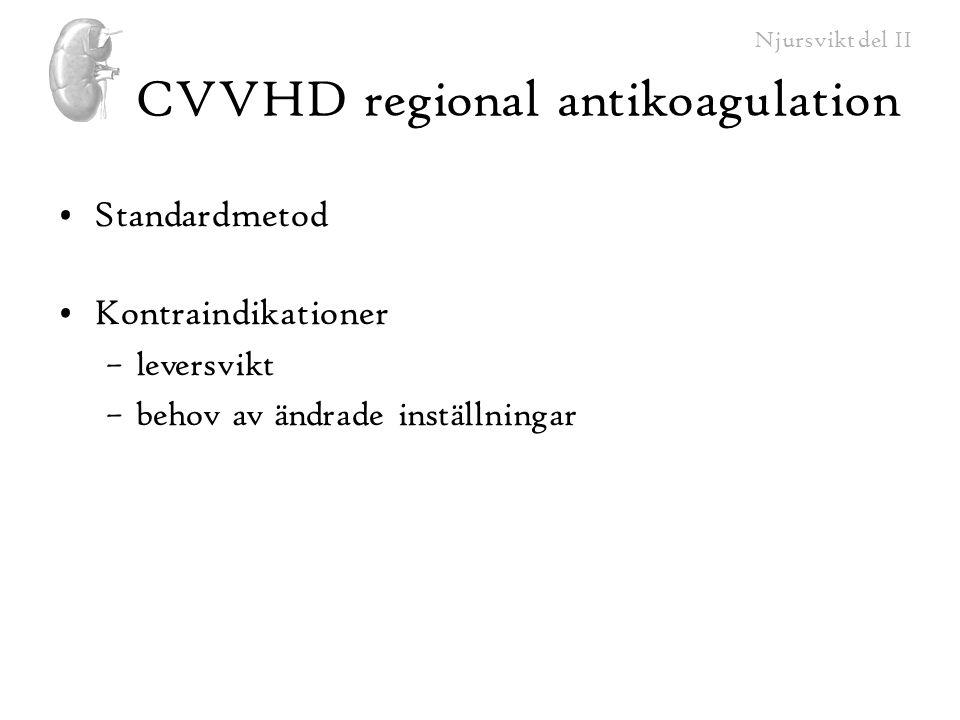 Njursvikt del II CVVHD regional antikoagulation Standardmetod Kontraindikationer –leversvikt –behov av ändrade inställningar