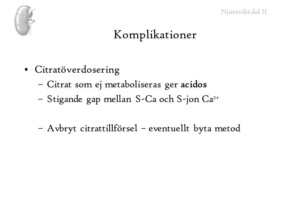 Komplikationer Citratöverdosering –Citrat som ej metaboliseras ger acidos –Stigande gap mellan S-Ca och S-jon Ca 2+ –Avbryt citrattillförsel – eventue