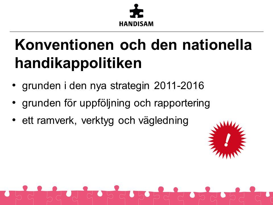 grunden i den nya strategin 2011-2016 grunden för uppföljning och rapportering ett ramverk, verktyg och vägledning Konventionen och den nationella handikappolitiken