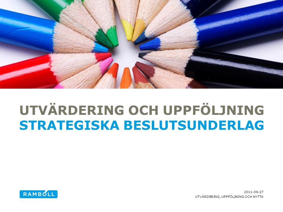 2011-09-27 UTVÄRDERING, UPPFÖLJNING OCH NYTTA TÄNKT UPPLÄGG Kort om Ramböll Management Utvärdering – strategiskt beslutsunderlag Utvärdering och uppföljning – ger olika underlag Med ett slag för uppföljningar Trender som vi ser det