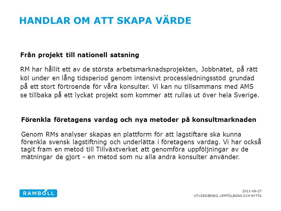 2011-09-27 UTVÄRDERING, UPPFÖLJNING OCH NYTTA HANDLAR OM ATT SKAPA VÄRDE Från projekt till nationell satsning RM har hållit ett av de största arbetsma