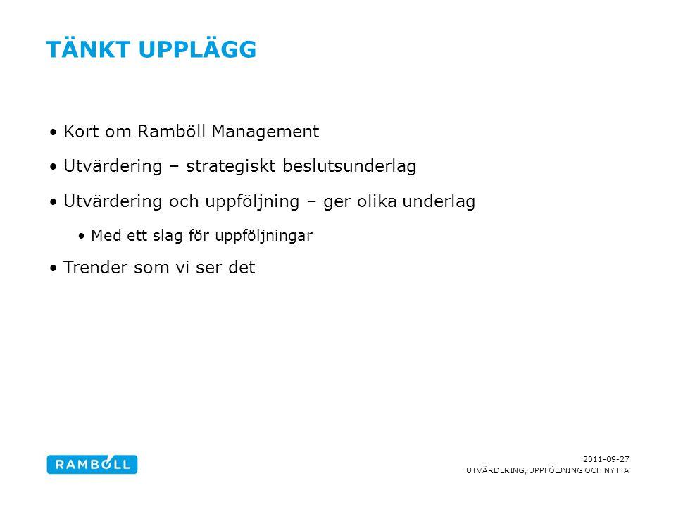 2011-09-27 UTVÄRDERING, UPPFÖLJNING OCH NYTTA TÄNKT UPPLÄGG Kort om Ramböll Management Utvärdering – strategiskt beslutsunderlag Utvärdering och uppfö