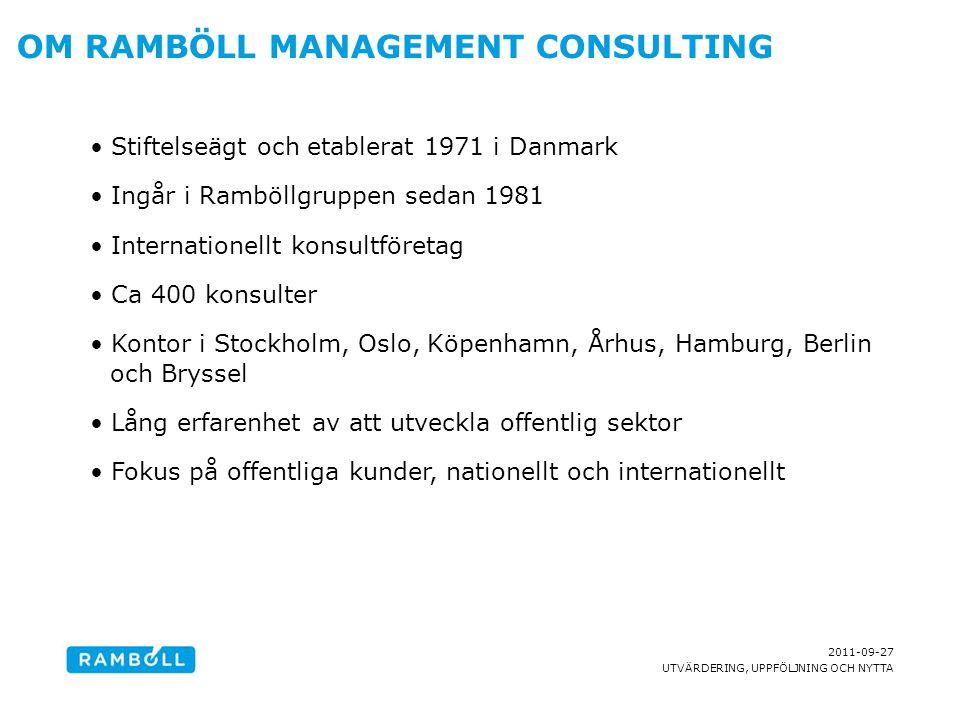 2011-09-27 UTVÄRDERING, UPPFÖLJNING OCH NYTTA OM RAMBÖLL MANAGEMENT CONSULTING Stiftelseägt och etablerat 1971 i Danmark Ingår i Ramböllgruppen sedan