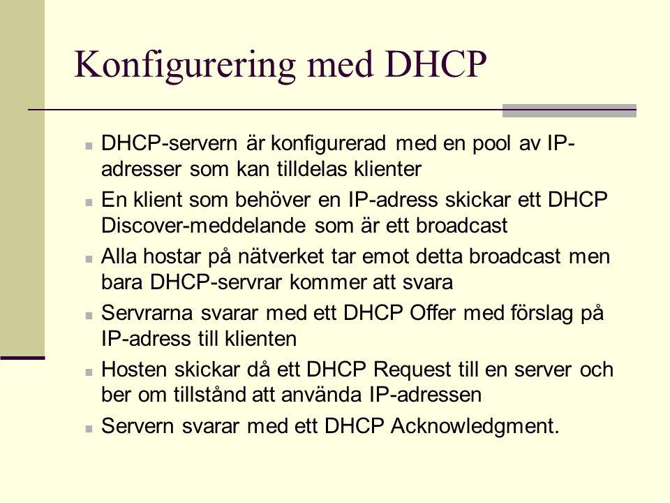 Konfigurering av DHCP-server Ställ in följande parametrar IP-pool  Värde på första IP-adressen  Värde på sista IP-adressen Eventuella undantag Utlåningstid Nätmask Default Gateway DNS Övrigt – t ex domännamn, …