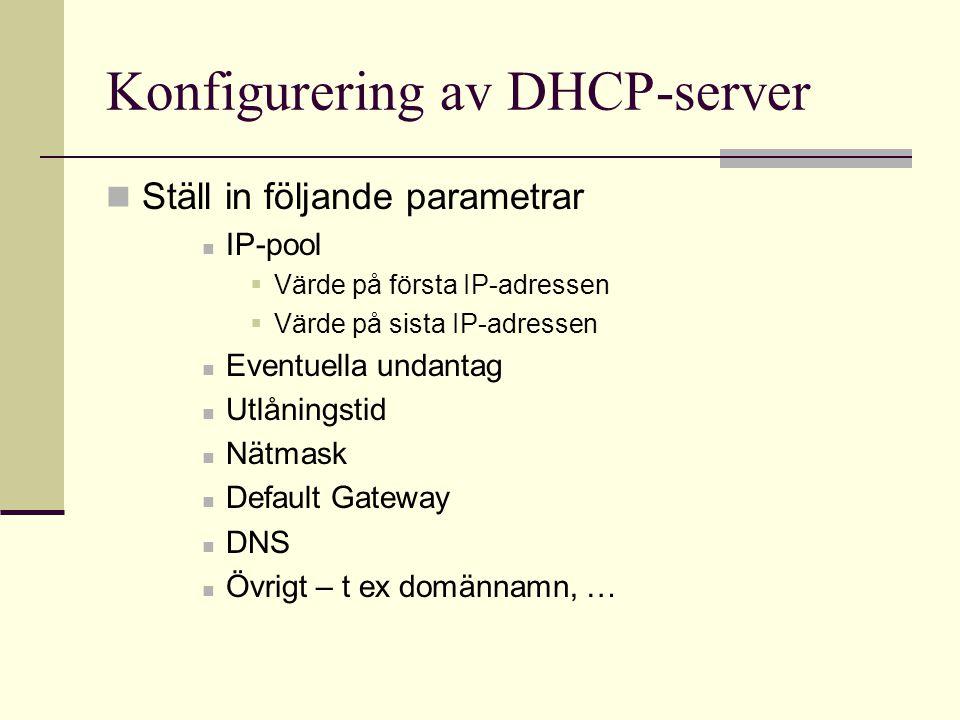 Konfigurering av DHCP-server Ställ in följande parametrar IP-pool  Värde på första IP-adressen  Värde på sista IP-adressen Eventuella undantag Utlån
