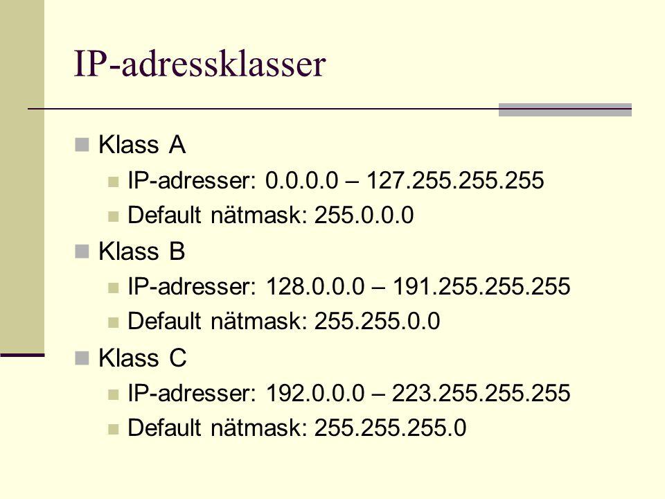 IP-adressklasser Klass A IP-adresser: 0.0.0.0 – 127.255.255.255 Default nätmask: 255.0.0.0 Klass B IP-adresser: 128.0.0.0 – 191.255.255.255 Default nätmask: 255.255.0.0 Klass C IP-adresser: 192.0.0.0 – 223.255.255.255 Default nätmask: 255.255.255.0