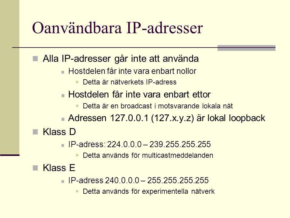 Oanvändbara IP-adresser Alla IP-adresser går inte att använda Hostdelen får inte vara enbart nollor  Detta är nätverkets IP-adress Hostdelen får inte