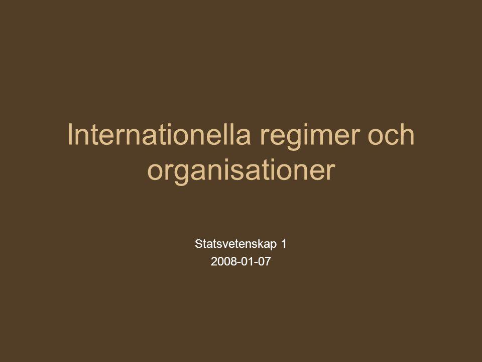 Internationella regimer och organisationer Statsvetenskap 1 2008-01-07