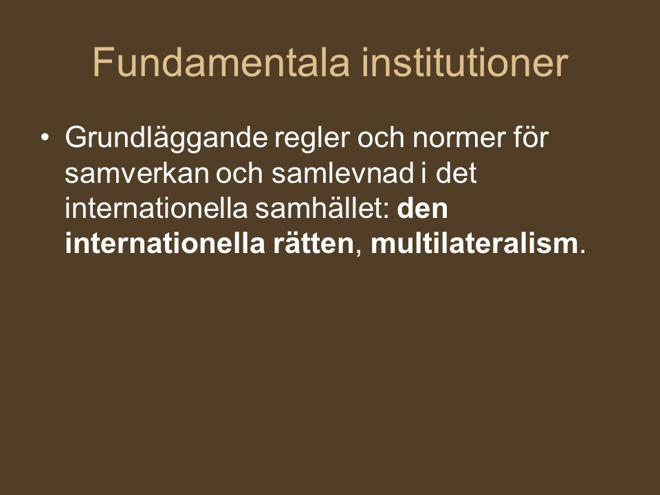 Fundamentala institutioner Grundläggande regler och normer för samverkan och samlevnad i det internationella samhället: den internationella rätten, mu