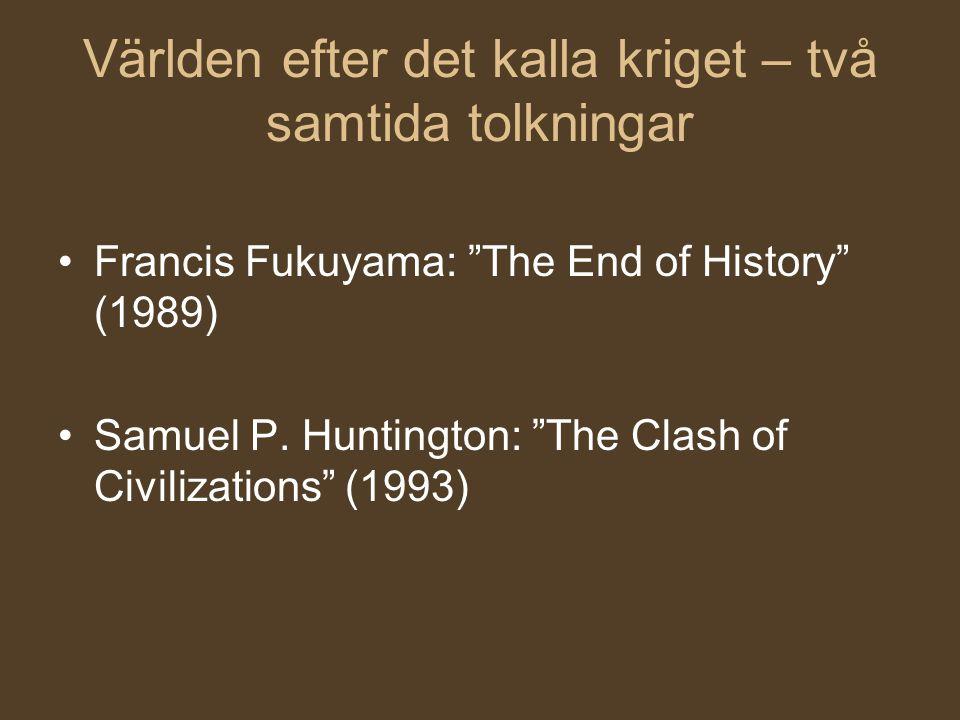 """Världen efter det kalla kriget – två samtida tolkningar Francis Fukuyama: """"The End of History"""" (1989) Samuel P. Huntington: """"The Clash of Civilization"""