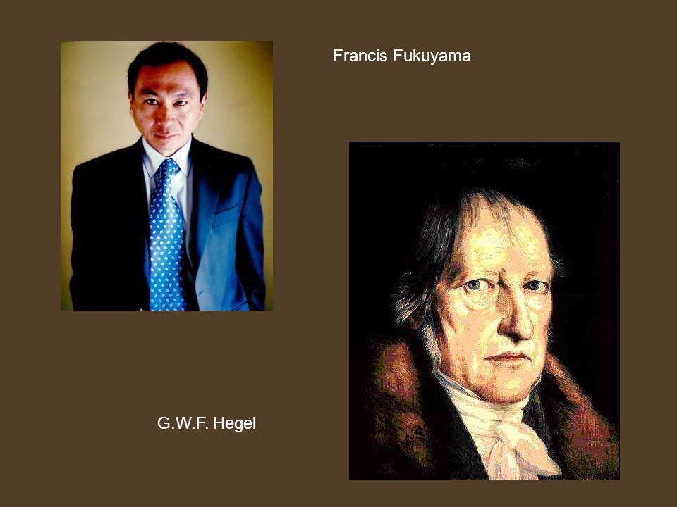 Francis Fukuyama G.W.F. Hegel