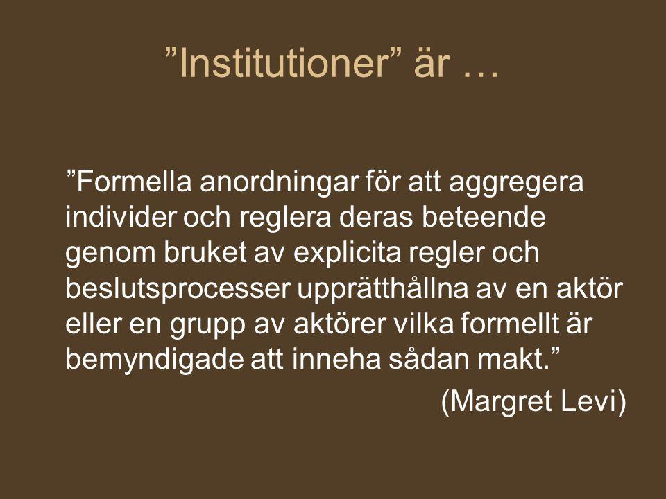 """""""Institutioner"""" är … """"Formella anordningar för att aggregera individer och reglera deras beteende genom bruket av explicita regler och beslutsprocesse"""