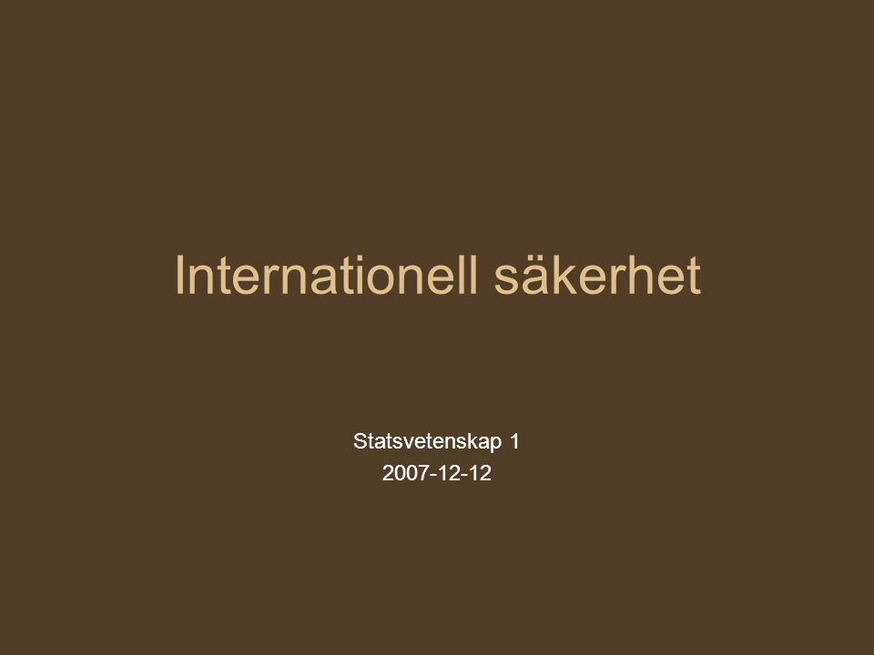 Internationell säkerhet Statsvetenskap 1 2007-12-12