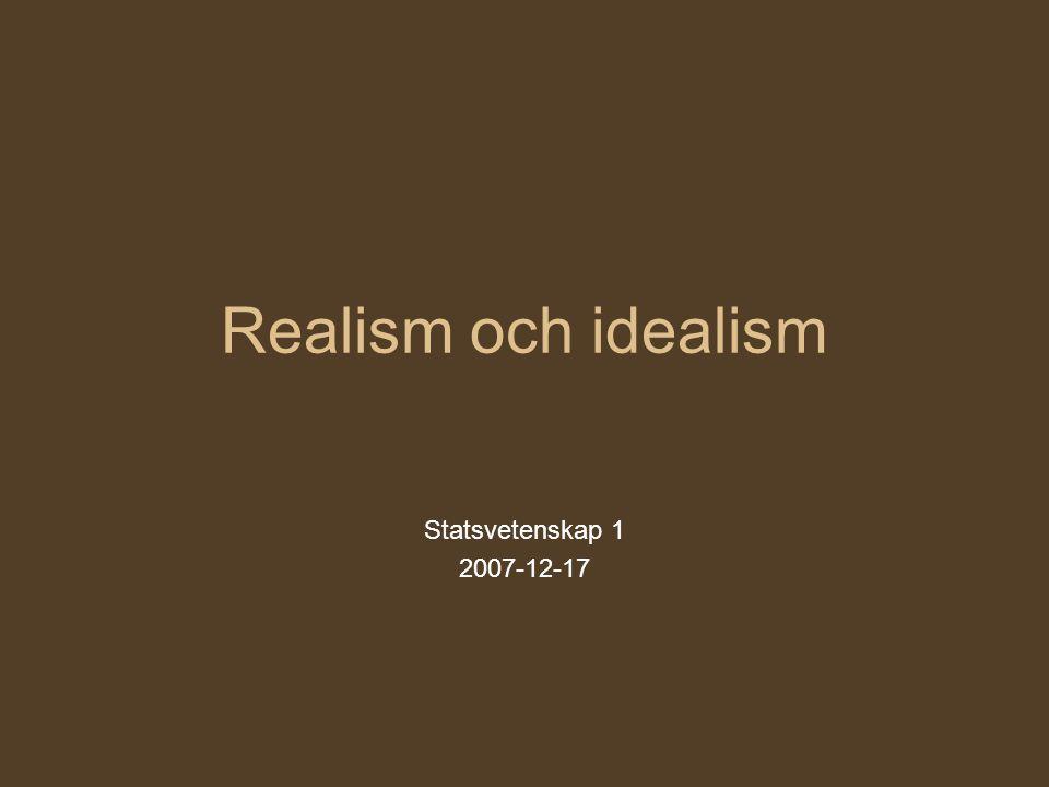 Realism och idealism Statsvetenskap 1 2007-12-17