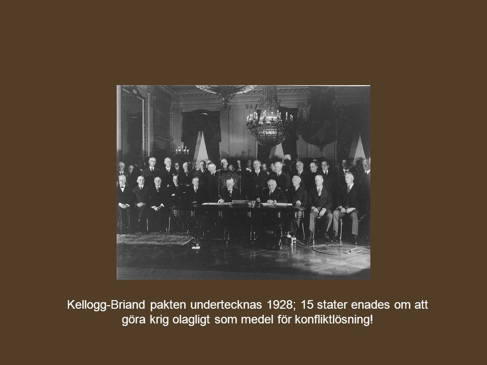 Kellogg-Briand pakten undertecknas 1928; 15 stater enades om att göra krig olagligt som medel för konfliktlösning!