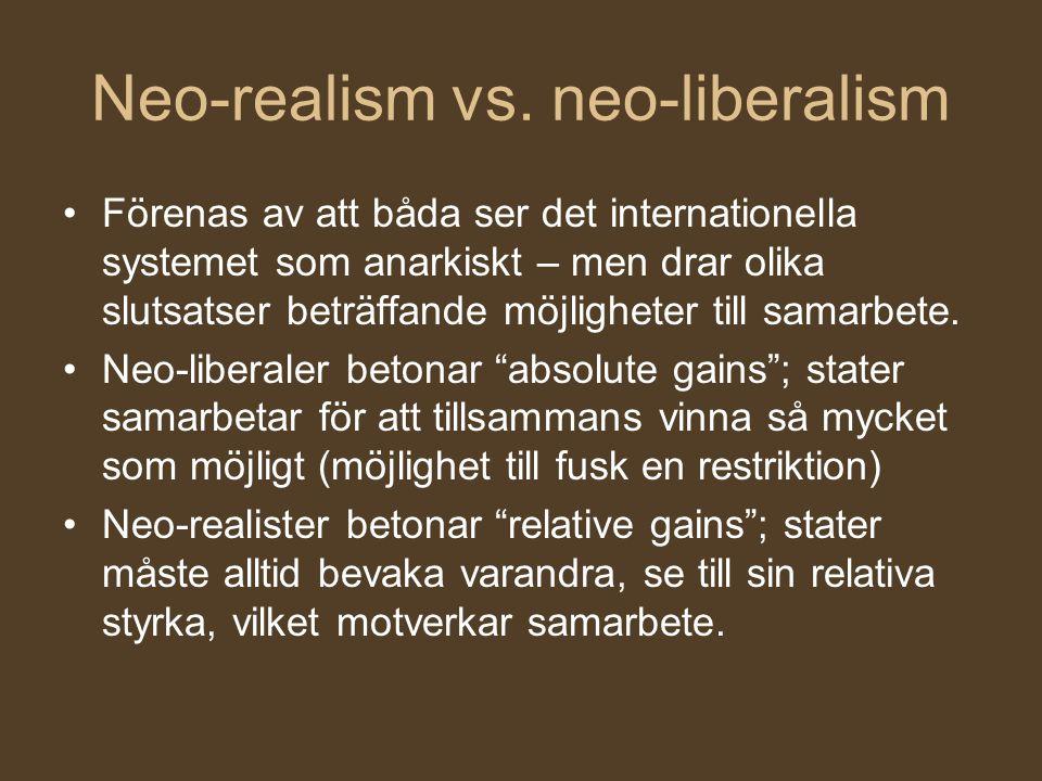 Neo-realism vs. neo-liberalism Förenas av att båda ser det internationella systemet som anarkiskt – men drar olika slutsatser beträffande möjligheter