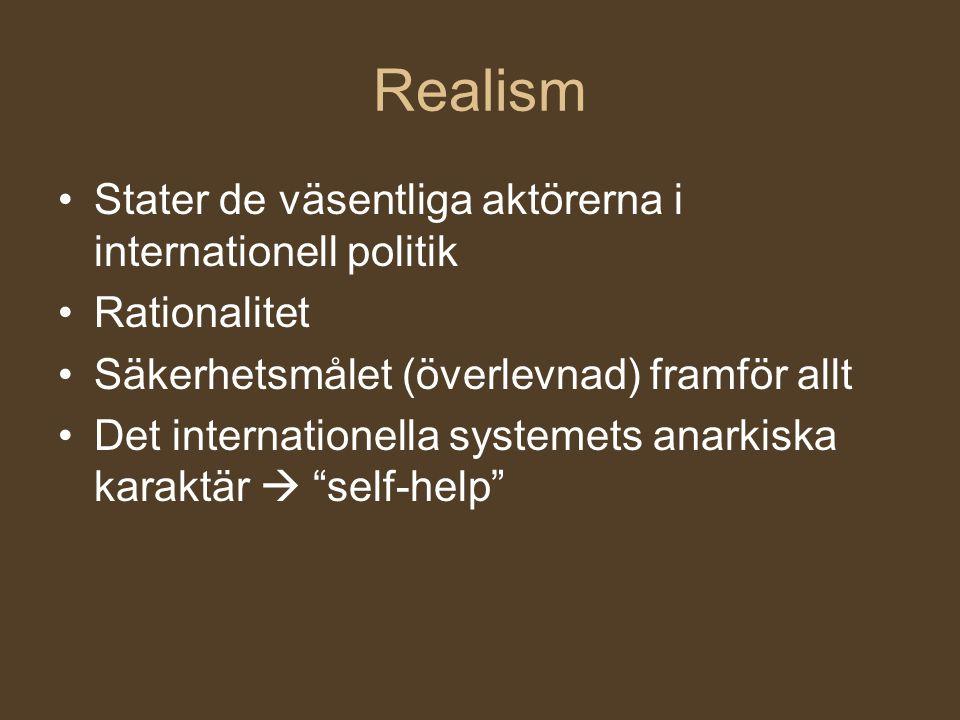 Realism Stater de väsentliga aktörerna i internationell politik Rationalitet Säkerhetsmålet (överlevnad) framför allt Det internationella systemets an