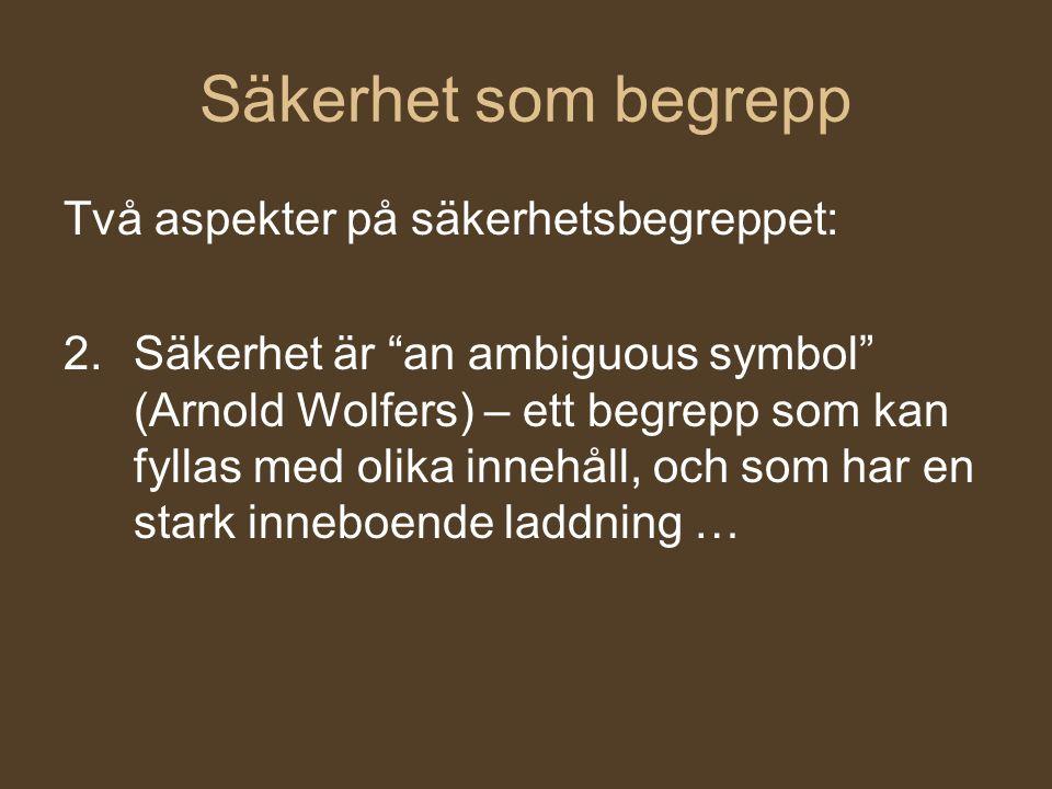 """Säkerhet som begrepp Två aspekter på säkerhetsbegreppet: 2.Säkerhet är """"an ambiguous symbol"""" (Arnold Wolfers) – ett begrepp som kan fyllas med olika i"""