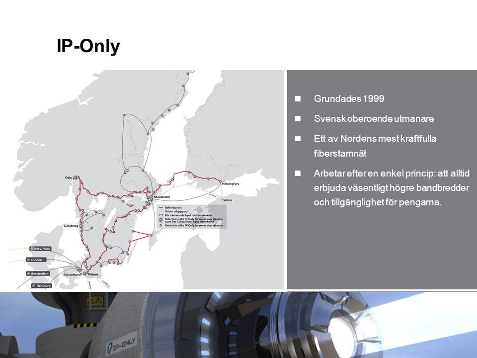 IP-Only Grundades 1999 Svensk oberoende utmanare Ett av Nordens mest kraftfulla fiberstamnät Arbetar efter en enkel princip: att alltid erbjuda väsent