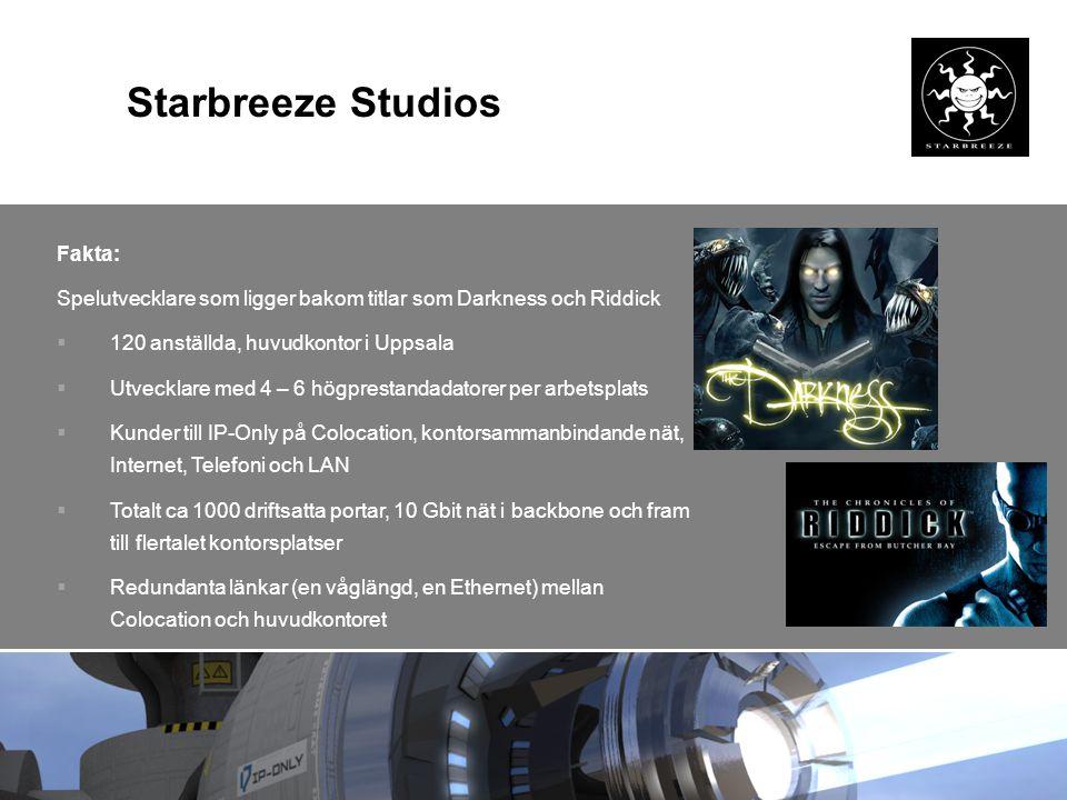 Starbreeze Studios Fakta: Spelutvecklare som ligger bakom titlar som Darkness och Riddick  120 anställda, huvudkontor i Uppsala  Utvecklare med 4 –