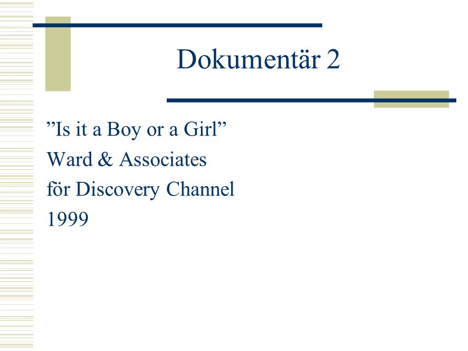 "Dokumentär 2 ""Is it a Boy or a Girl"" Ward & Associates för Discovery Channel 1999"