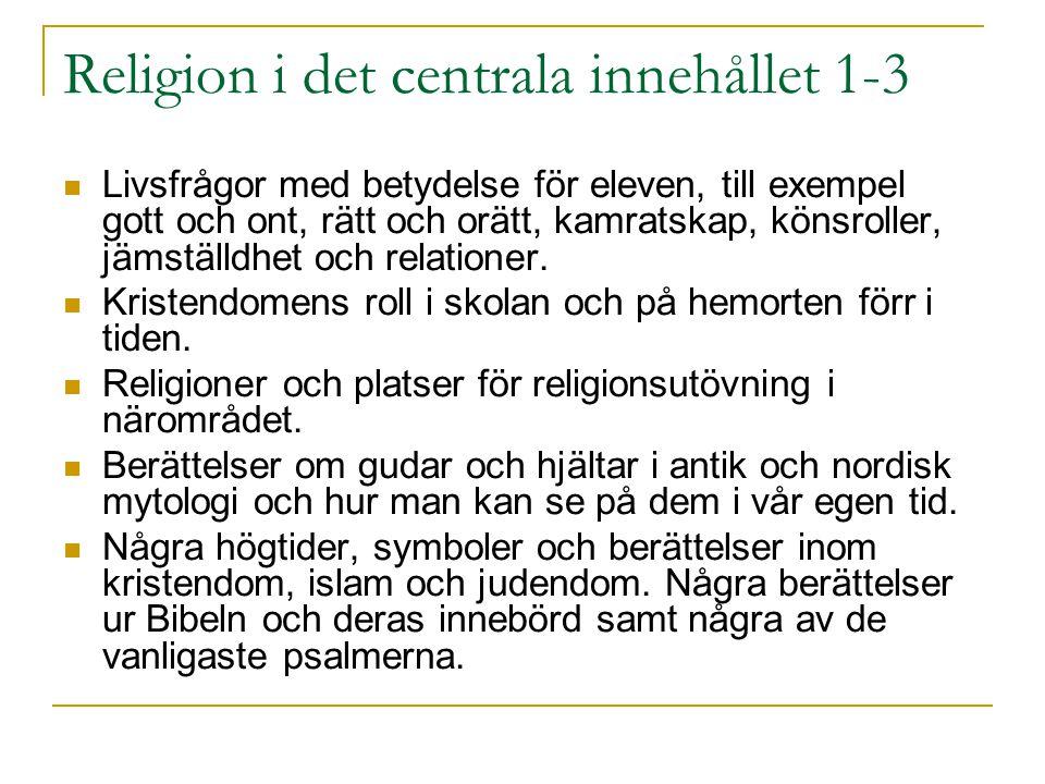 Religion i det centrala innehållet 1-3 Livsfrågor med betydelse för eleven, till exempel gott och ont, rätt och orätt, kamratskap, könsroller, jämställdhet och relationer.